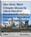 A Broader Mission for Liberal Education Baccalaureate Address, Delivered in Agricultural College Chapel, Sunday June 9,