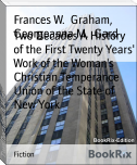 Two Decades A History of the First Twenty Years' Work of the Woman's Christian Temperance Union of the State of New York