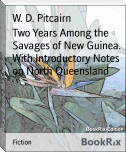 Two Years Among the Savages of New Guinea. With Introductory Notes on North Queensland