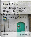 The Strange Story of Harper's Ferry With Legends of the Surrounding Country
