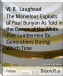 The Marvelous Exploits of Paul Bunyan As Told in the Camps of the White Pine Lumbermen for Generations During Which Time