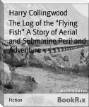 "The Log of the ""Flying Fish"" A Story of Aerial and Submarine Peril and Adventure"