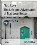 The Life and Adventures of Nat Love Better Known in the Cattle Country as