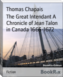 The Great Intendant A Chronicle of Jean Talon in Canada 1665-1672