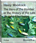The Hero of the Humber or the History of the Late Mr. John Ellerthorpe