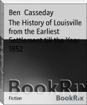 The History of Louisville from the Earliest Settlement till the Year 1852