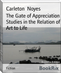 The Gate of Appreciation Studies in the Relation of Art to Life