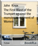The First Blast of the Trumpet against the monstrous regiment of Women