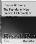 The Founder of New France: A Chronicle of Champlain