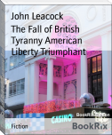 The Fall of British Tyranny American Liberty Triumphant