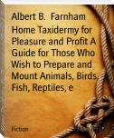 Home Taxidermy for Pleasure and Profit A Guide for Those Who Wish to Prepare and Mount Animals, Birds, Fish, Reptiles, e