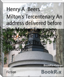 Milton's Tercentenary An address delivered before the Modern Language Club of Yale University on Milton's Three Hundredt
