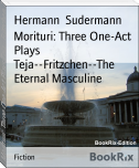 Morituri: Three One-Act Plays Teja--Fritzchen--The Eternal Masculine