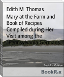 "Mary at the Farm and Book of Recipes Compiled during Her Visit among the ""Pennsylvania Germans"