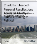 Personal Recollections Abridged, Chiefly in Parts Pertaining to Political