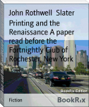 Printing and the Renaissance A paper read before the Fortnightly Club of Rochester, New York