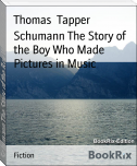 Schumann The Story of the Boy Who Made Pictures in Music