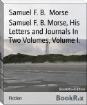 Samuel F. B. Morse, His Letters and Journals In Two Volumes, Volume I.