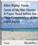 Some of My War Stories A Paper Read before the Ohio Commandery of the Loyal legion