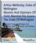 Maxims And Opinions Of Field-Marshal His Grace The Duke Of Wellington
