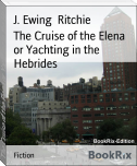 The Cruise of the Elena or Yachting in the Hebrides