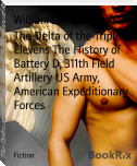 The Delta of the Triple Elevens The History of Battery D, 311th Field Artillery US Army, American Expeditionary Forces