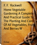 Home Vegetable Gardening A Complete And Practical Guide To The Planting And Care Of All Vegetables, Fruits And Berries W