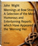 Mornings at Bow Street A Selection of the Most Humorous and Entertaining Reports which Have Appeared in the 'Morning Her