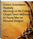 Mornings in the College Chapel Short Addresses to Young Men on Personal Religion