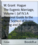 The Eugenic Marriage, Volume I. (of IV.) A Personal Guide to the New Science of Better Living and Better Babies