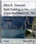 Ruth Fielding in the Great Northwest Or, The Indian Girl Star of the Movies