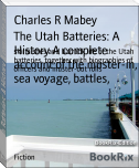 The Utah Batteries: A History A complete account of the muster-in, sea voyage, battles,