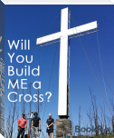 Will You Build Me a Cross?
