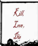 Kill,Love Die :Leseprobe