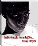 The Burdens of a Tormented Soul...