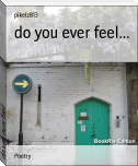 do you ever feel...