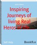 Inspiring Journeys of living Real Heros of life.....