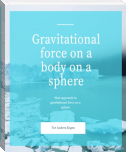 Gravitational force on a body on a sphere