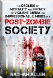 The Decline of Morality and Impact of Violent Media on Impressionable Minds in a Post-Zombie Society