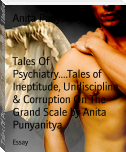 Tales Of Psychiatry....Tales of Ineptitude, Undiscipline & Corruption On The Grand Scale by Anita Punyanitya
