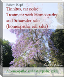 Tinnitus, ear noise       Treatment with Homeopathy and Schuessler salts (homeopathic cell salts)