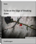 To be on the Edge of Breaking down