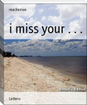 i miss your . . .