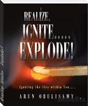 Realize, Ignite.....Explode!