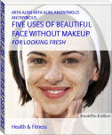 FIVE USES OF BEAUTIFUL FACE WITHOUT MAKEUP