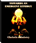 TOWARDS AN EMERGENT LITURGY: CHRIST IN YOU, THE HOPE OF GLORY