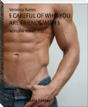 § CAREFUL OF WHO YOU ARE FRIENDS WITH §