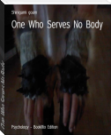 One Who Serves No Body
