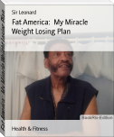 Fat America:  My Miracle Weight Losing Plan
