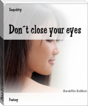 Don´t close your eyes